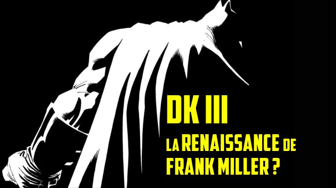 1 - Top Comics Dark-knight-iii-integrale-review-critique-avis-frank-miller-entre-renaissance-et-autocritique-constructive