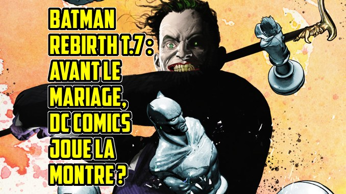 1 - Top Comics Batman-rebirth-tome-7-avis-critique-review-avant-le-mariage-dc-comics-joue-la-montre